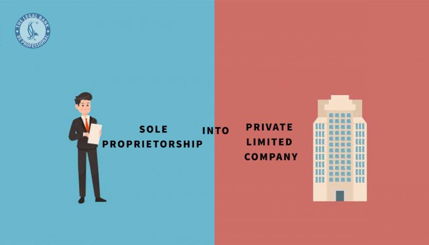 HOW TO CONVERT SOLE PROPRIETORSHIP INTO PVT LIMITED COMPANY